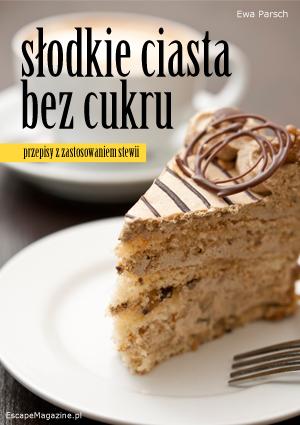 """e-book """"Słodkie ciasta bez cukru"""" autorstwa Ewy Parsch"""